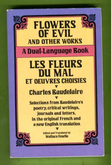 Flowers of Evil and Other Works / Les Fleurs du Mal et Oeuvres Choisies - A Dual-Language Book