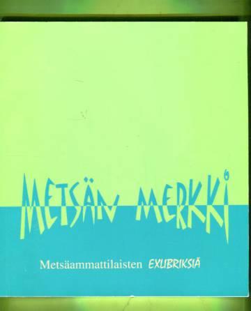 Metsän Merkki - Metsäammattilaisten exlibriksiä / Skogskarlars exlibris