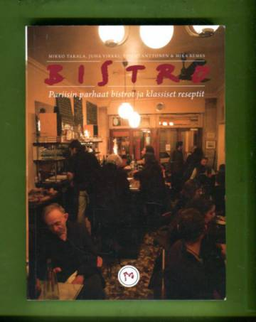 Bistro - Pariisin parhaat bistrot ja klassiset reseptit