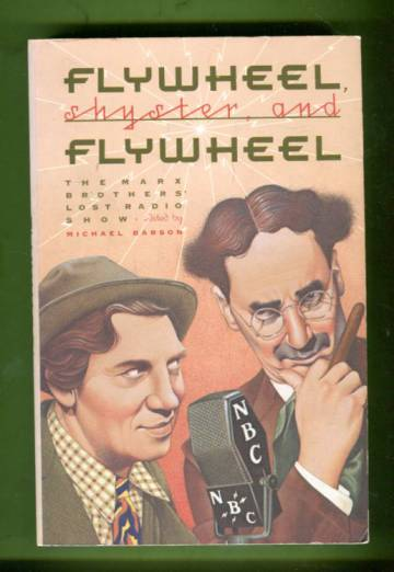 Flywheel, Shyster, and Flywheel - The Marx Brothers' Lost Radio Show
