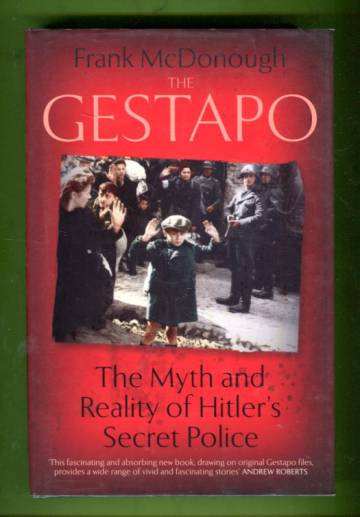 The Gestapo - The Myth and Reality of Hitler's Secret Police