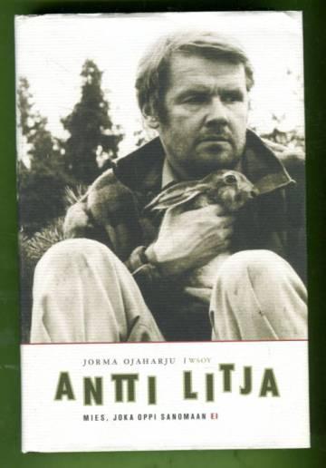 Antti Litja - Mies, joka oppi sanomaan ei