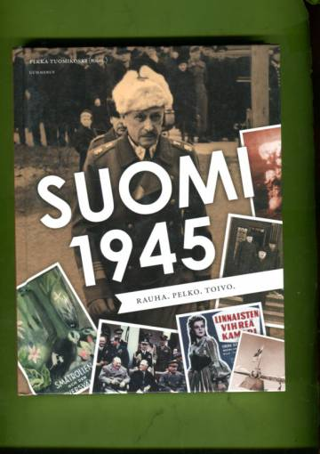 Suomi 1945 - Rauha. Pelko. Toivo.