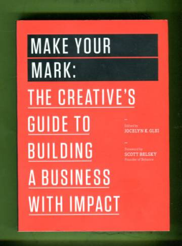 Make your Mark - The Creative's Guide to Building a Business with Impact