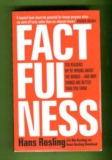 Factfulness - Ten reasons we're wrong about the world and why things are better than you think