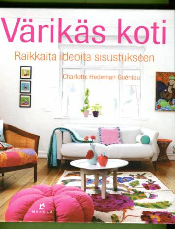 Värikäs koti - Raikkaita ideoita sisustukseen