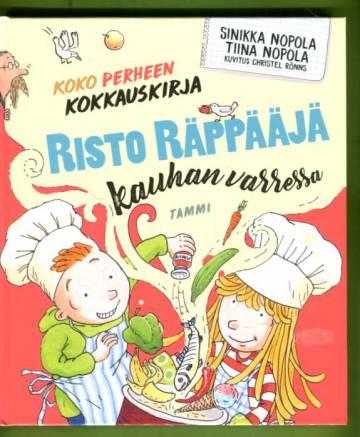 Risto Räppääjä kauhan varressa - Koko perheen kokkauskirja