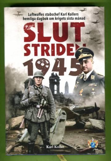 Slutstriden 1945 - Luftwaffes stabschef Karl Kollers hemliga dagbok om krigets sista månad