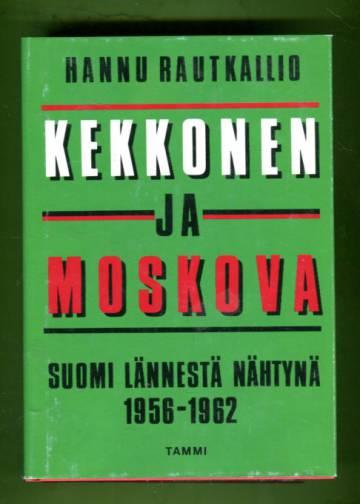 Kekkonen ja Moskova - Suomi lännestä nähtynä 1956-1962