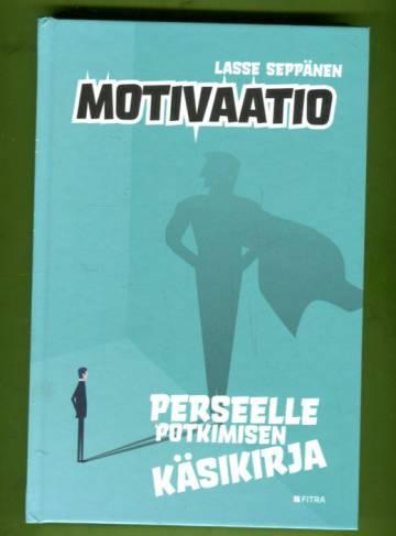 Motivaatio - Perseelle potkimisen käsikirja
