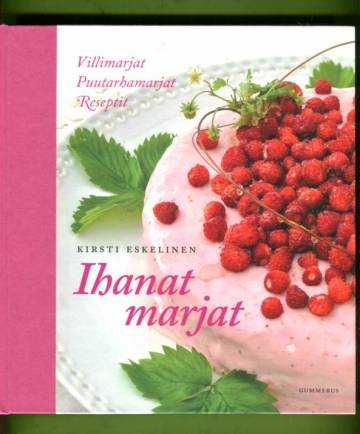 Ihanat marjat - Villimarjat, puutarhamarjat, reseptit