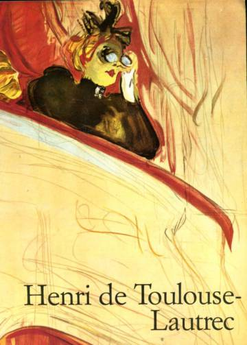Henri de Toulouse-Lautrec 1864-1901 - Elämän teatteri