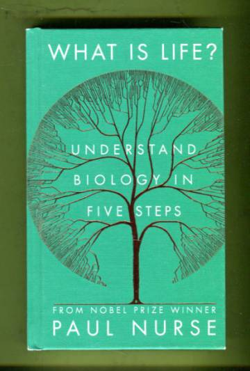 What Is Life? - Understand Biology in Five Steps