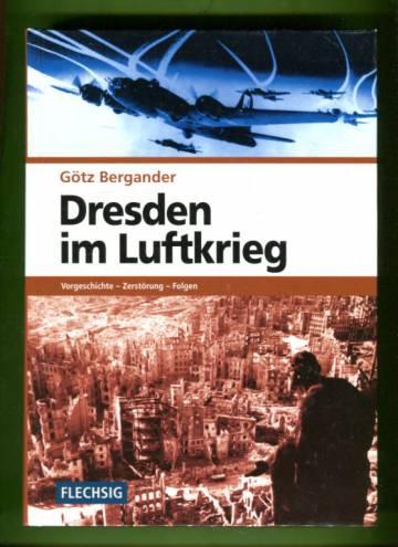 Dresden im Luftkrieg - Vorgeschichte, Zerstörung, Folgen