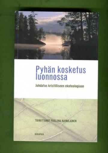 Pyhän kosketus luonnossa - Johdatus kristilliseen ekoteologiaan