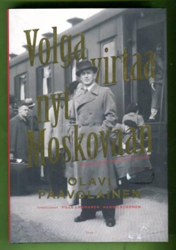 Volga virtaa nyt Moskovaan - Kirjoituksia Neuvostoliitosta