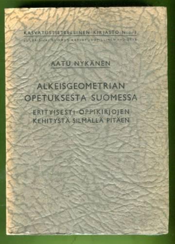 Alkeisgeometrian opetuksesta Suomessa erityisesti oppikirjojen kehitystä silmällä pitäen