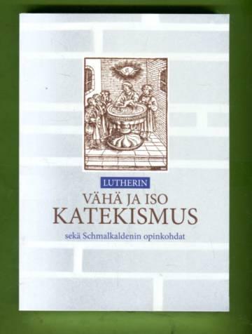 Lutherin vähä- ja isokatekismus sekä Schmalkaldenin opinkohdat
