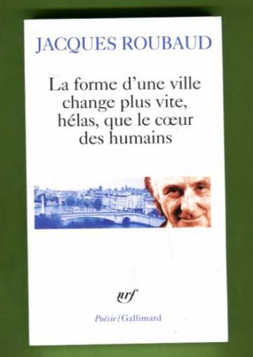 La forme d'une ville change plus vite, hélas, que le cœur des humains - Cent cinquante poèmes 1991-1