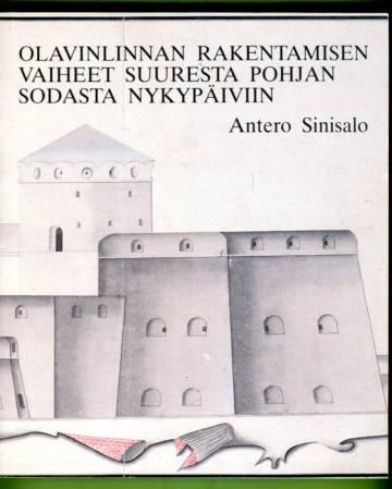 Olavinlinnan rakentamisen vaiheet suuresta pohjan sodasta nykypäiviin