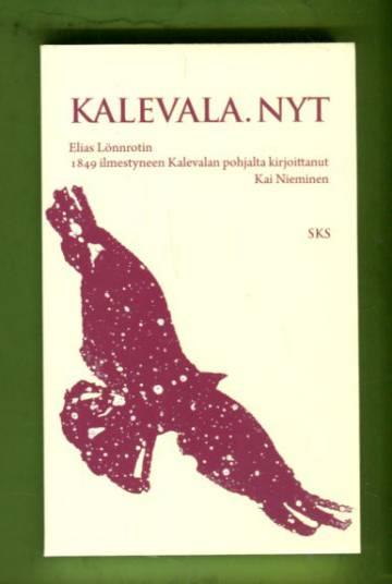 Kalevala. Nyt - Elias Lönnrotin 1849 ilmestyneen Kalevalan pohjalta kirjoittanut Kai Nieminen