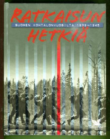 Ratkaisun hetkiä - Suomen kohtalonvuosilta 1939-1945