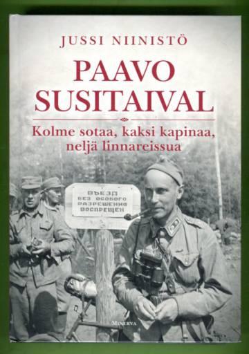Paavo Susitaival - Kolme sotaa, kaksi kapinaa, neljä linnareissua