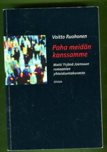 Paha meidän kanssamme - Matti Yrjänä Joensuun romaanien yhteiskuntakuvauksesta