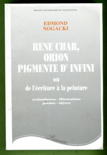Rene Char, orion pigmente d' infini ou de l'écriture à la peinture
