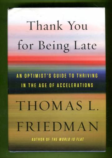 Thank You for Being Late - An Optimist's Guide to Thriving in the Age of Accelerations