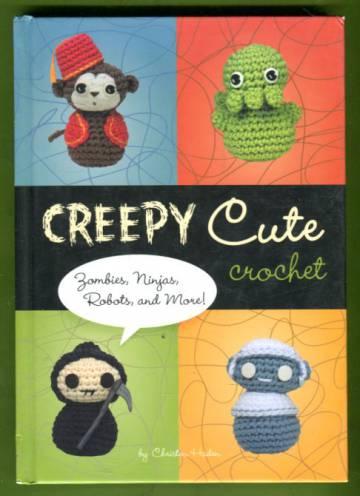 Creepy Cute Crochet - Zombies, Ninjas, Robots, and More!