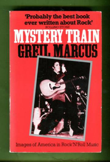 Mystery Train - Images of America in Rock'N'Roll Music
