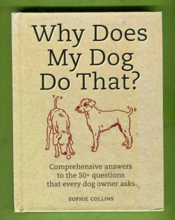 Why Does My Dog Do That? Comprehensive answers to the +50 questions that every dog owner asks