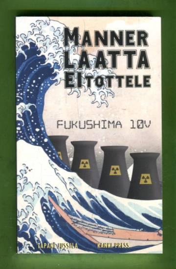 Mannerlaatta ei tottele - Fukushima 10 v