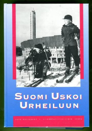 Suomi uskoi urheiluun - Suomen urheilun ja liikunnan historia