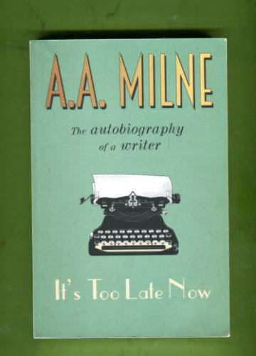 It's Too Late Now - The Autobiography of a Writer