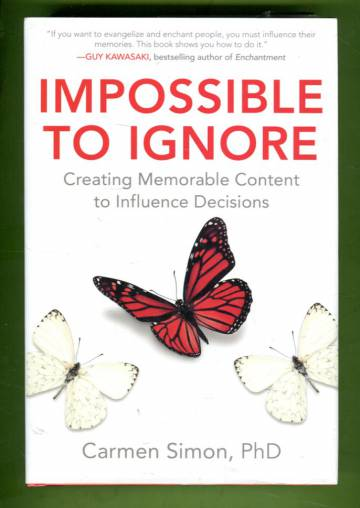 Impossible to Ignore - Creating Memorable Content to Influence Decisions