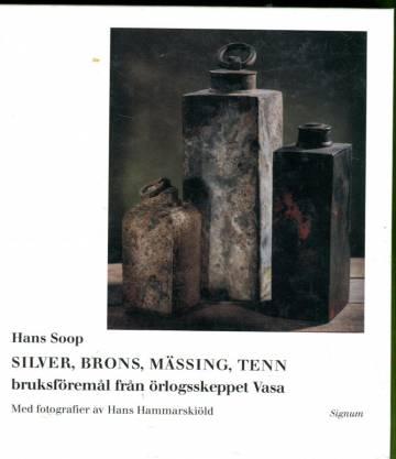 Silver, Brons, Mässing, Tenn - Bruksföremål från örlogsskeppet Vasa