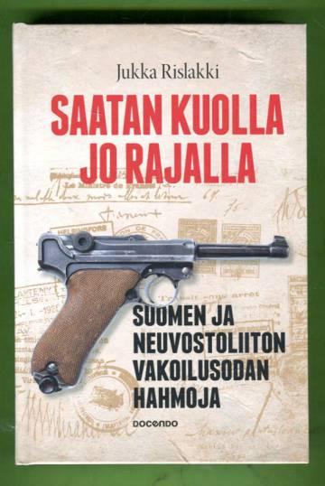 Saatan kuolla jo rajalla - Suomen ja Neuvostoliiton vakoilusodan hahmoja