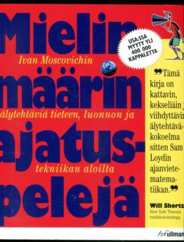 Mielin määrin ajatuspelejä - Ivan Moscovichin älytehtäviä tieteen, luonnon ja tekniikan aloilta