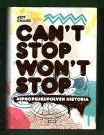 Can't Stop Won't Stop - Hiphopsukupolven historia