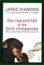 The Rise and Fall of the Third Chimpanzee - How Our Animal Heritage Affects the Way We Live