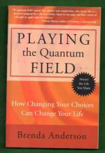Playing the Quantum field - How Changing Your Choices Can Change Your Life