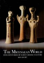 The Mycenaean Wolrd - Five Centuries of Early Greek Culture 1600-1100 BC